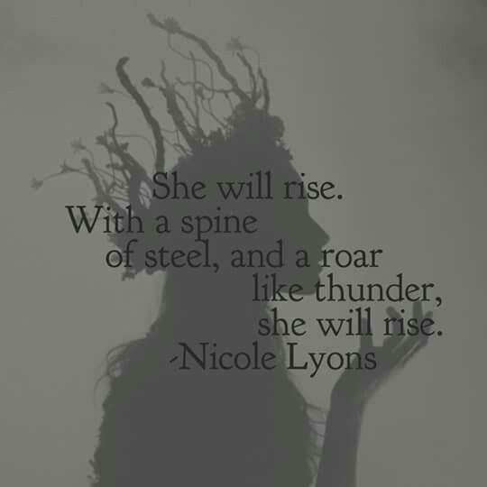 She will rise. With a spine of steel and a roar of thunder...